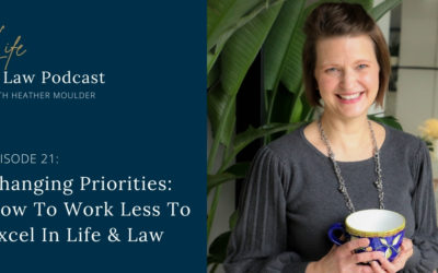 #21: Changing Priorities (How to Work Less, Excel In Life & Law)