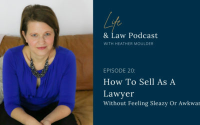 #20: How To Sell As A Lawyer Without Feeling Sleazy