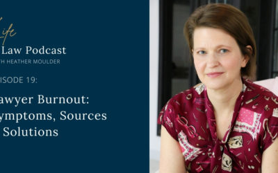 #19: Lawyer Burnout (Symptoms, Sources & Solutions)