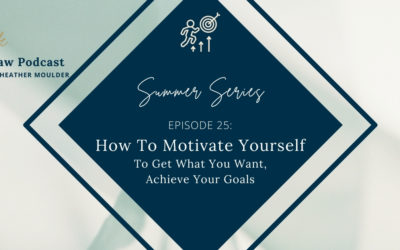 #25 How To Motivate Yourself To Achieve Your Goals