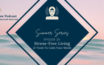#29: Stress-Free Living (3 Tools To Calm Your Mind)